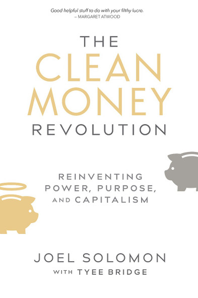 The Clean Money Revolution: Reinventing Power, Purpose, and Capitalism Cover