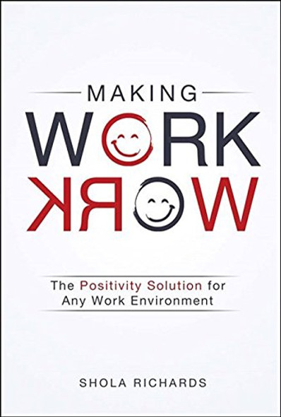 Making Work Work: The Positivity Solution for Any Work Environment Cover