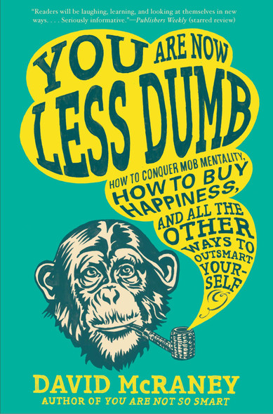 You Are Now Less Dumb: How to Conquer Mob Mentality, How to Buy Happiness, and All the Other Ways to Outsmart Yourself Cover