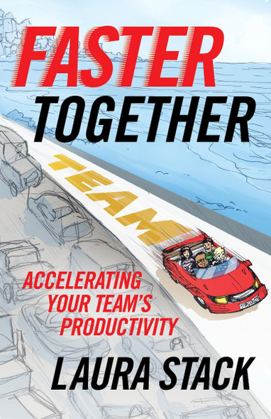 Faster Together: Accelerating Your Team's Productivity Cover
