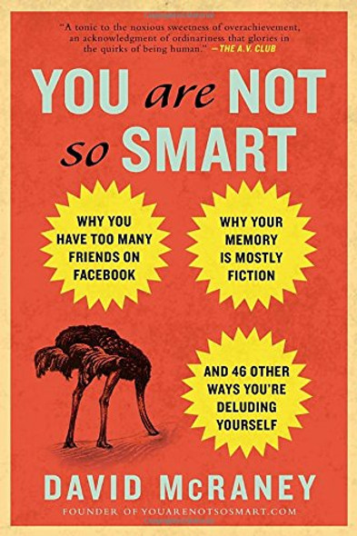 You Are Not So Smart: Why You Have Too Many Friends on Facebook, Why Your Memory Is Mostly Fiction, and 46 Other Ways You're Deluding Yourse Cover