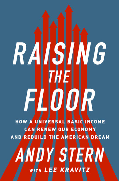 Raising the Floor: How a Universal Basic Income Can Renew Our Economy and Rebuild the American Dream Cover
