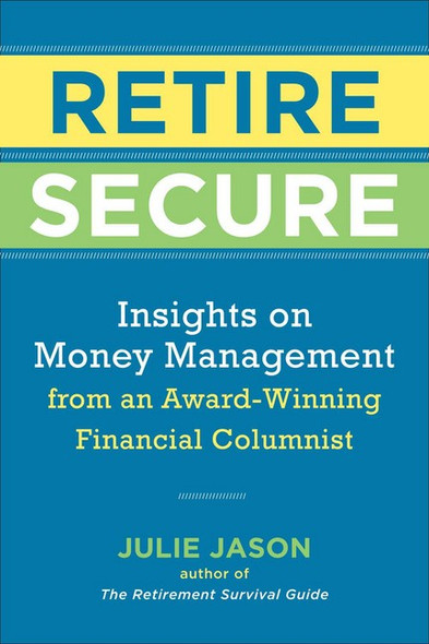 Retire Secure: Insights on Money Management from an Award-Winning Financial Columnist Cover