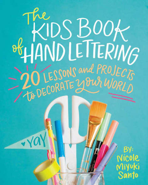 The Kids' Book of Hand Lettering: 20 Lessons and Projects to Decorate Your World Cover