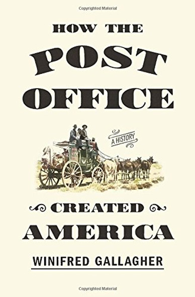 How the Post Office Created America: A History Cover