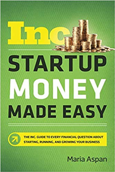 Startup Money Made Easy: The Inc. Guide to Every Financial Question about Starting, Running, and Growing Your Business Cover