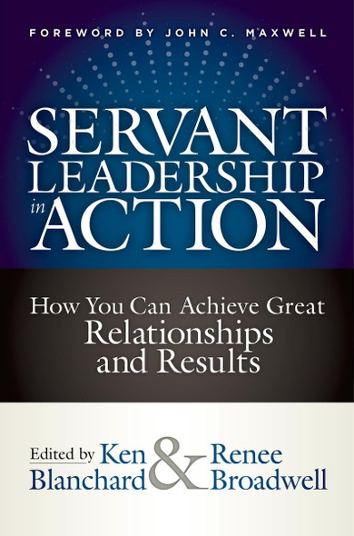 Servant Leadership in Action: How You Can Achieve Great Relationships and Results Cover