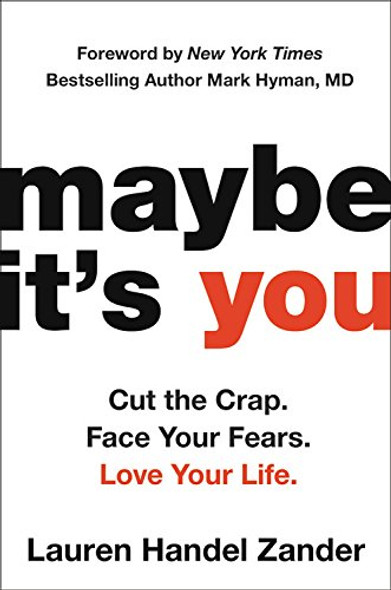 Maybe It's You: Cut the Crap. Face Your Fears. Love Your Life. Cover