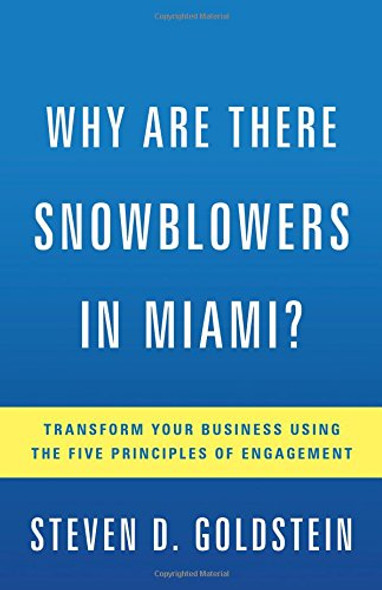 Why Are There Snowblowers in Miami?: Transform Your Business Using the Five Principles of Engagement Cover
