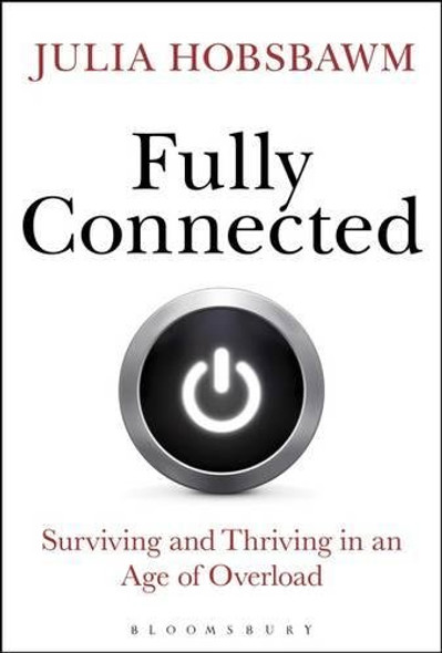 Fully Connected: Surviving and Thriving in an Age of Overload Cover