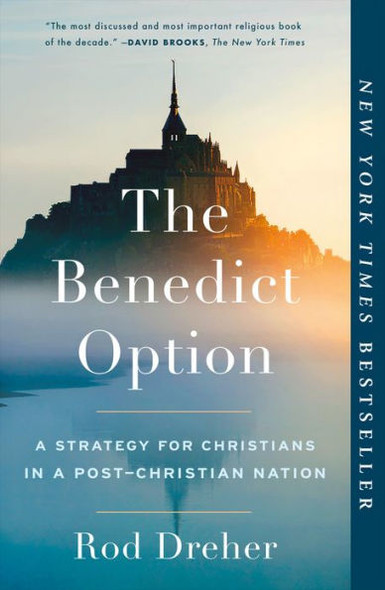 The Benedict Option: A Strategy for Christians in a Post-Christian Nation Cover