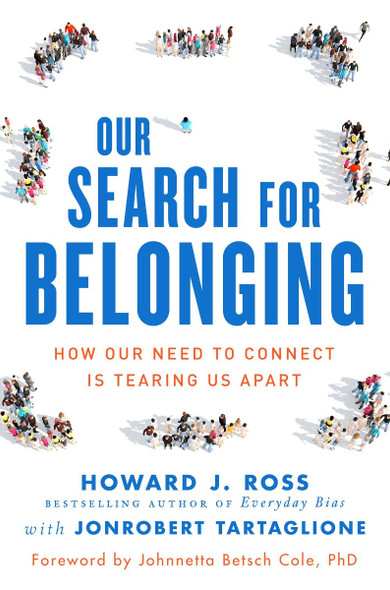 Our Search for Belonging: How Our Need to Connect Is Tearing Us Apart Cover