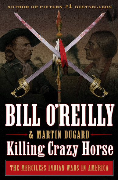 Killing Crazy Horse: The Merciless Indian Wars in America (Bill O'Reilly's Killing Series) Cover