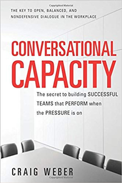 Conversational Capacity: the Secret to Building Winning Teams That Perform When the Pressure Is On Cover