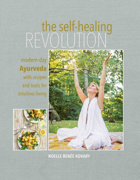 The Self-Healing Revolution: Modern-Day Ayurveda with Recipes and Tools for Intuitive Living Cover