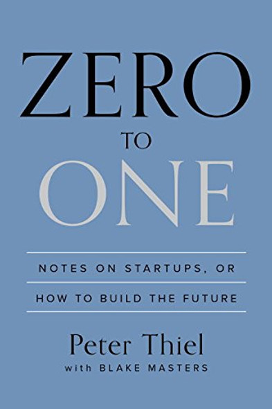 Zero to One: Notes on Startups, or How to Build the Future Cover
