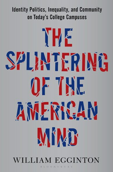The Splintering of the American Mind: Identity Politics, Inequality, and Community on Today's College Campuses Cover