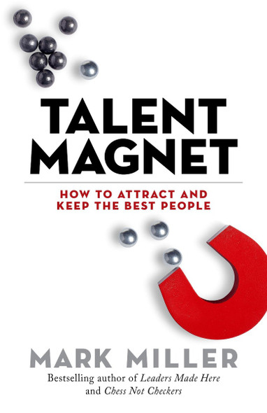 Talent Magnet: How to Attract and Keep the Best People (High Performance #3) Cover