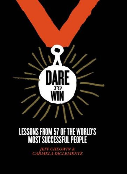 Dare to Win: Lessons from 57 of the World's Most Successful People Cover