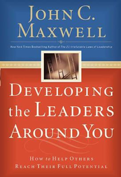 Developing the Leaders Around You: How to Help Others Reach Their Full Potential Cover