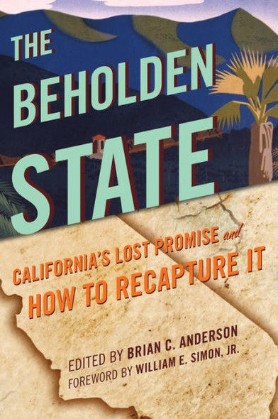 The Beholden State: California's Lost Promise and How to Recapture It Cover