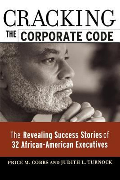 Cracking the Corporate Code: The Revealing Success Stories of 32 African-American Executives Cover