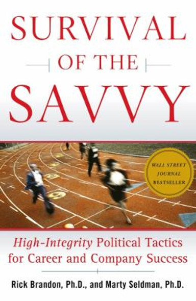 Survival of the Savvy: High-Integrity Political Tactics for Career and Company Success Cover