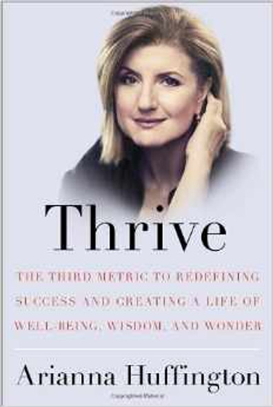 Thrive: The Third Metric to Redefining Success and Creating a Life of Well-Being, Wisdom, and Wonder Cover