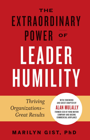 The Extraordinary Power of Leader Humility: Thriving Organizations & Great Results Cover