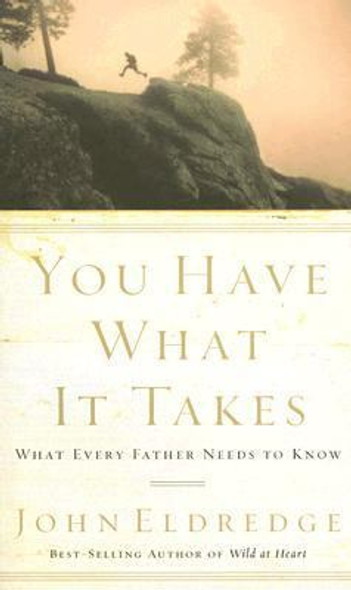 You Have What It Takes: What Every Father Needs to Know Cover