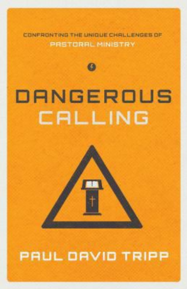 Dangerous Calling: Confronting the Unique Challenges of Pastoral Ministry Cover