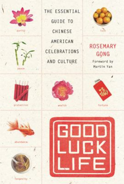 Good Luck Life: The Essential Guide to Chinese American Celebrations and Culture Cover