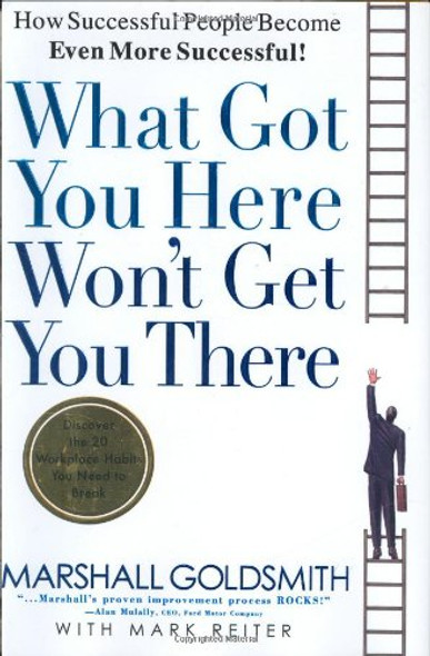 What Got You Here Won't Get You There: How Successful People Become Even More Successful! Cover