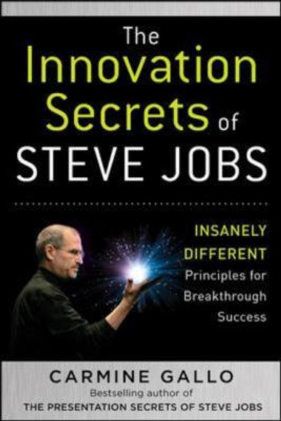 The Innovation Secrets of Steve Jobs: Insanely Different Principles for Breakthrough Success Cover