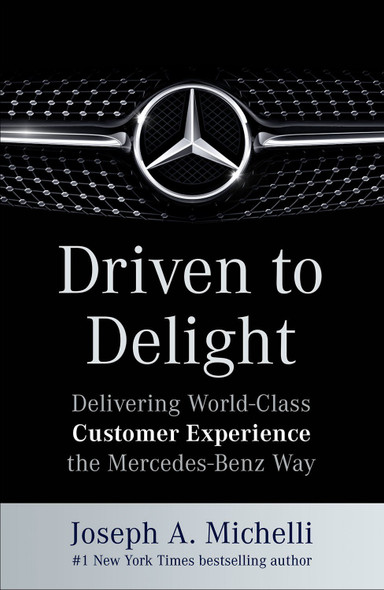 Driven to Delight: Delivering World-Class Customer Experience the Mercedes-Benz Way Cover