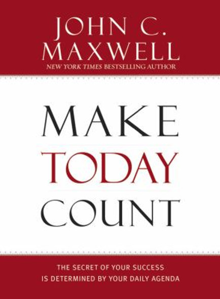 Make Today Count: The Secret of Your Success Is Determined by Your Daily Agenda Cover