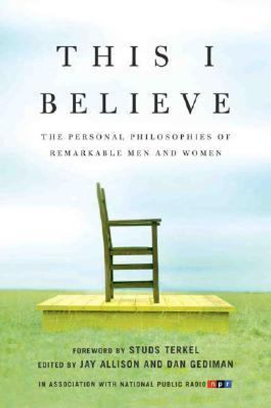 This I Believe: The Personal Philosophies of Remarkable Men and Women Cover