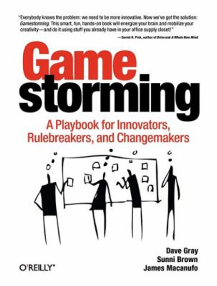 Gamestorming: A Playbook for Innovators, Rulebreakers, and Changemakers Cover