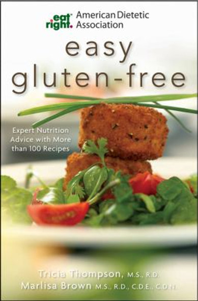 Easy Gluten-Free: Expert Nutrition Advice with More Than 100 Recipes Cover