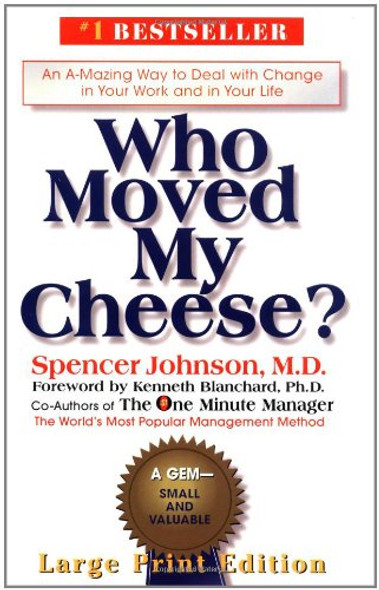Who Moved My Cheese?: An Amazing Way to Deal with Change... in Your Work and in Your Life... Large Print Cover