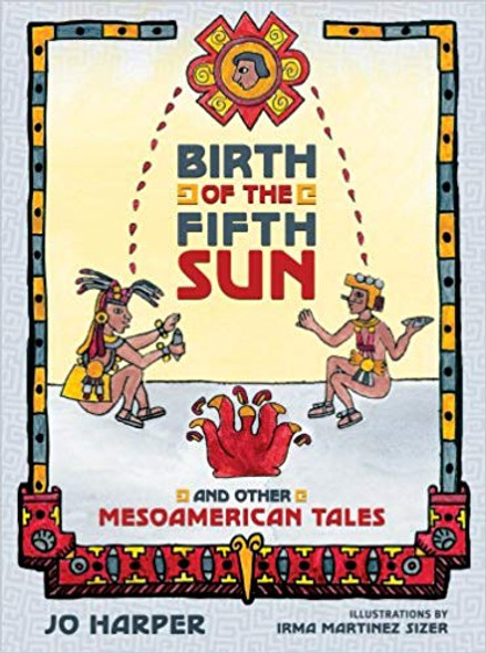 Birth of the Fifth Sun: And Other Mesoamerican Tales Cover