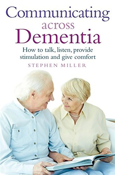 Communicating Across Dementia: How to Talk, Listen, Provide Stimulation and Give Comfort Cover