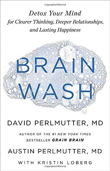 Brain Wash: Detox Your Mind for Clearer Thinking, Deeper Relationships, and Lasting Happiness Cover