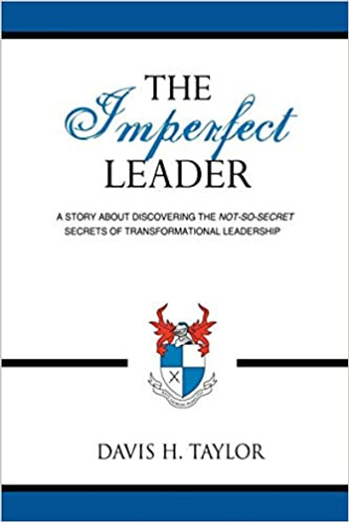 The Imperfect Leader: A Story about Discovering the Not-So-Secret Secrets of Transformational Leadership Cover