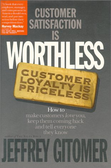 Customer Satisfaction Is Worthless, Customer Loyalty Is Priceless: How to Make Customers Love You, Keep Them Coming Back and Tell Everyone They Know Cover