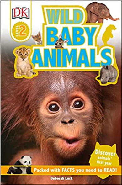 Wild Baby Animals: Discover Animals' First Year (DK Readers: Level 2) Cover