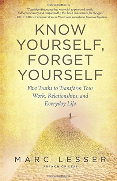 Know Yourself, Forget Yourself: Five Truths to Transform Your Work, Relationships, and Everyday Life Cover