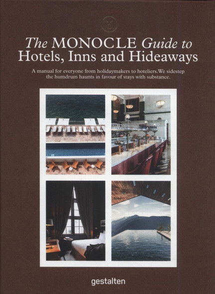 The Monocle Guide to Hotels, Inns and Hideaways: A Manual for Everyone from Holidaymakers to Hoteliers. We Sidestep the Humdrum Haunts in Favour of Stays With Substance Cover