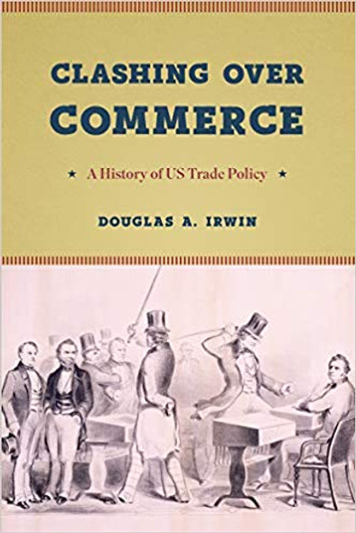 Clashing Over Commerce: A History of US Trade Policy (Markets and Governments in Economic History) Cover