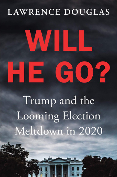 Will He Go?: Trump and the Looming Election Meltdown in 2020 Cover
